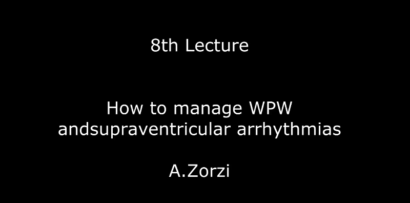 How to manage WPW andsupraventricular arrhythmias A.Zorzi