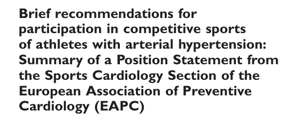 Brief recommendations for participation in competitive sports of athletes with arterial hypertension: Summary of a Position Statement from the Sports Cardiology Section of the European Association of Preventive Cardiology (EAPC)